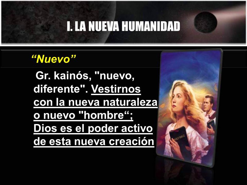 I. LA NUEVA HUMANIDAD Gr. kainós, nuevo, diferente .