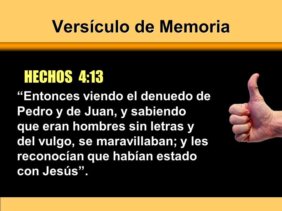 Versículo de Memoria Entonces viendo el denuedo de Pedro y de Juan, y sabiendo que eran hombres sin letras y del vulgo, se maravillaban; y les reconoc
