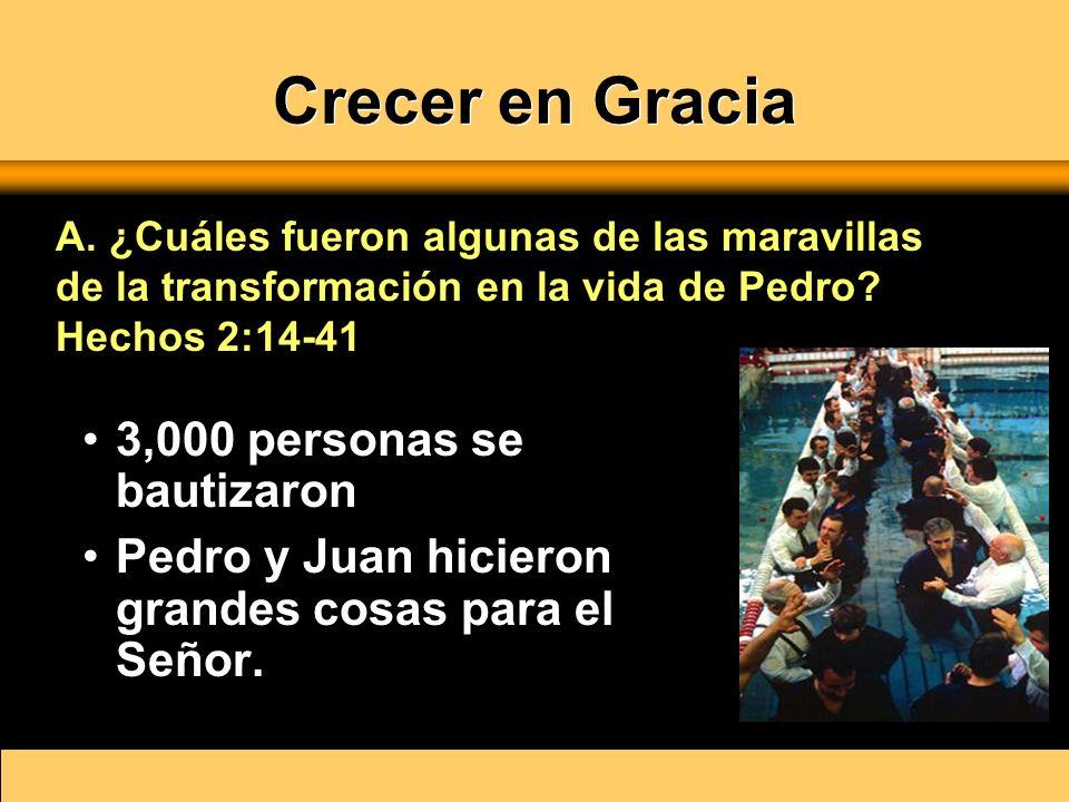 Crecer en Gracia 3,000 personas se bautizaron Pedro y Juan hicieron grandes cosas para el Señor. A. ¿Cuáles fueron algunas de las maravillas de la tra