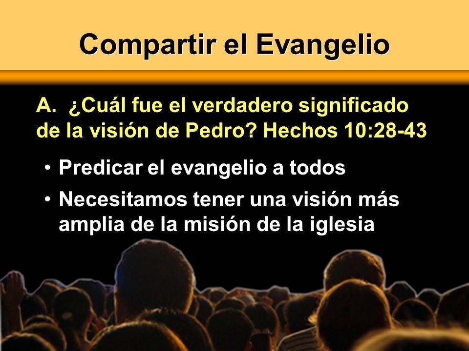 Compartir el Evangelio Predicar el evangelio a todos Necesitamos tener una visión más amplia de la misión de la iglesia A. ¿Cuál fue el verdadero sign