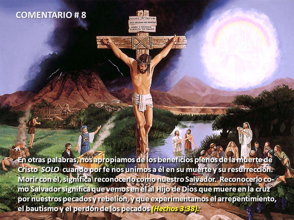En otras palabras, nos apropiamos de los beneficios plenos de la muerte de Cristo SOLO cuando por fe nos unimos a él en su muerte y su resurrección. M