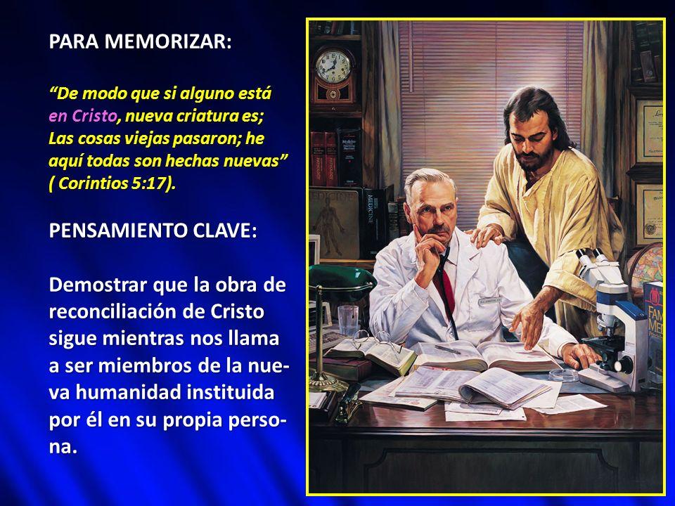 PARA MEMORIZAR: De modo que si alguno está en Cristo, nueva criatura es; Las cosas viejas pasaron; he aquí todas son hechas nuevas ( Corintios 5:17).
