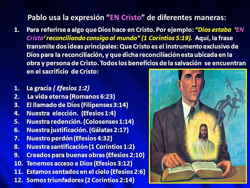 Pablo usa la expresión EN Cristo de diferentes maneras: 1.Para referirse a algo que Dios hace en Cristo. Por ejemplo: Dios estaba EN Cristo reconcilia