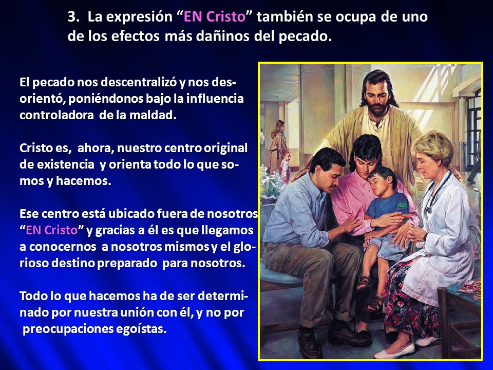 3. La expresión EN Cristo también se ocupa de uno de los efectos más dañinos del pecado. El pecado nos descentralizó y nos des- orientó, poniéndonos b