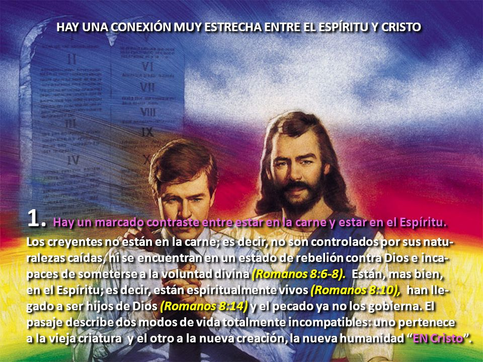 HAY UNA CONEXIÓN MUY ESTRECHA ENTRE EL ESPÍRITU Y CRISTO 1. Hay un marcado contraste entre estar en la carne y estar en el Espíritu. Los creyentes no
