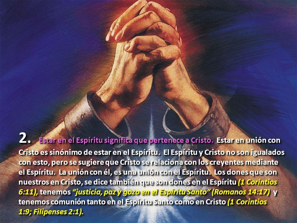 2. Estar en el Espíritu significa que pertenece a Cristo. Estar en unión con Cristo es sinónimo de estar en el Espíritu. El Espíritu y Cristo no son i