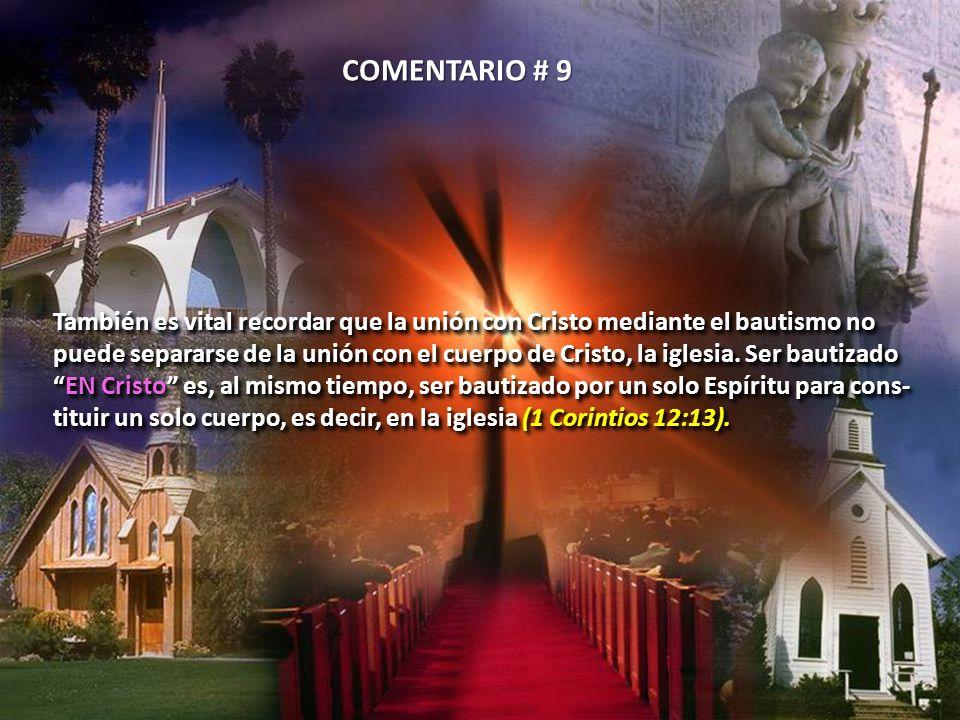También es vital recordar que la unión con Cristo mediante el bautismo no puede separarse de la unión con el cuerpo de Cristo, la iglesia. Ser bautiza