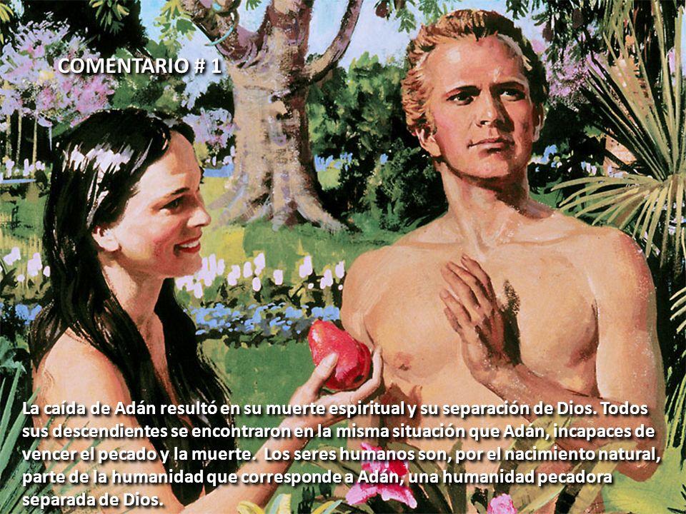 La caída de Adán resultó en su muerte espiritual y su separación de Dios. Todos sus descendientes se encontraron en la misma situación que Adán, incap