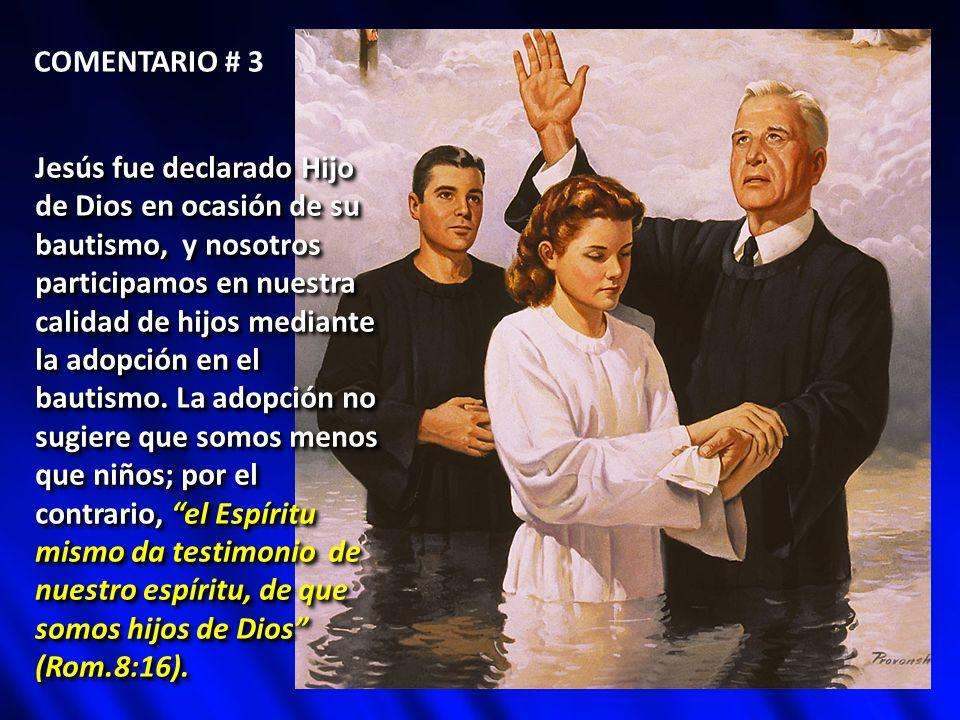Jesús fue declarado Hijo de Dios en ocasión de su bautismo, y nosotros participamos en nuestra calidad de hijos mediante la adopción en el bautismo. L