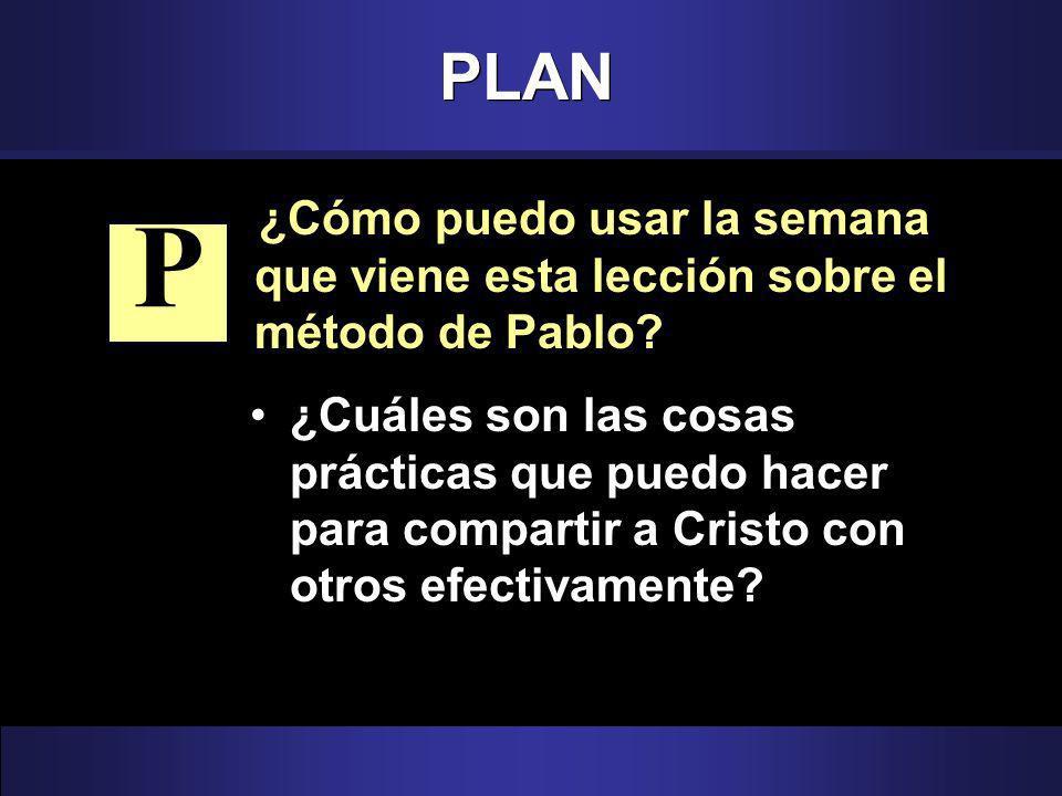 PLAN ¿Cómo puedo usar la semana que viene esta lección sobre el método de Pablo.