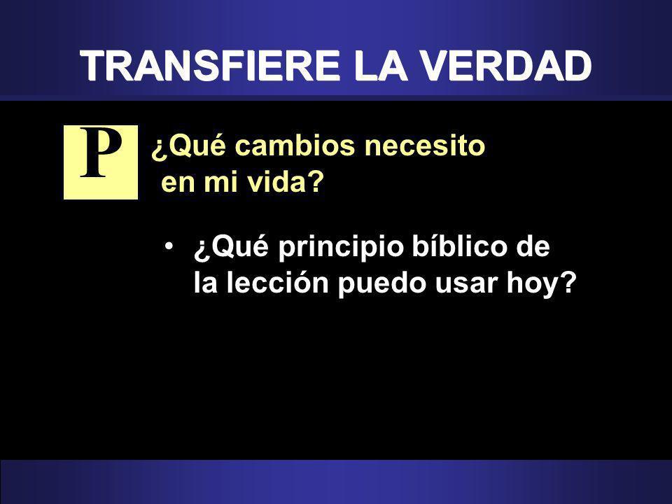 ¿Qué cambios necesito en mi vida. ¿Qué principio bíblico de la lección puedo usar hoy.