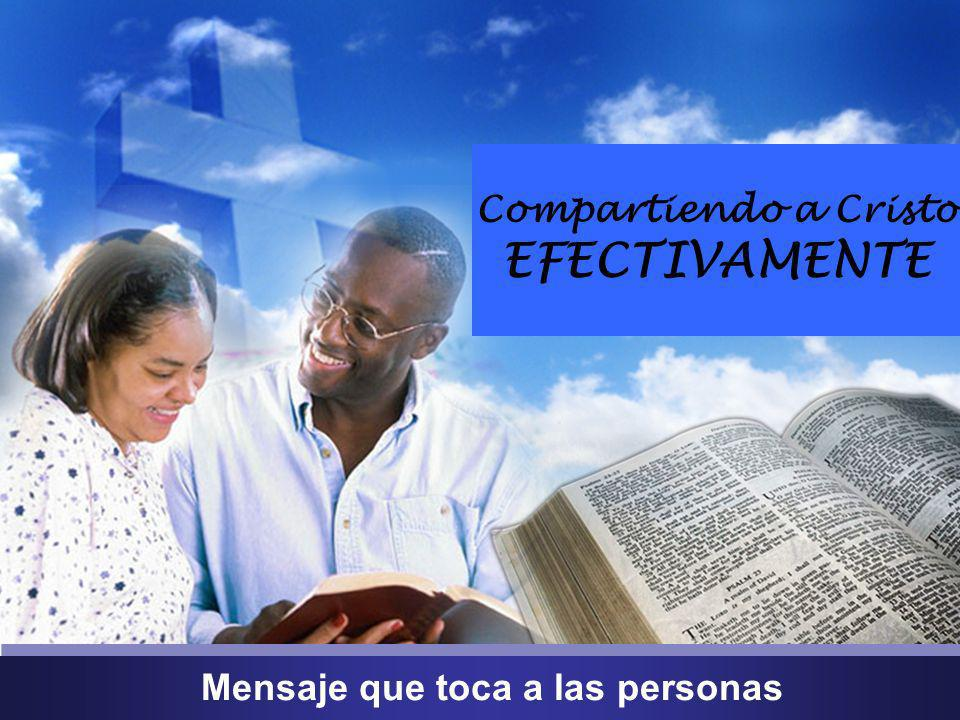 Mensaje que toca a las personas Compartiendo a Cristo EFECTIVAMENTE