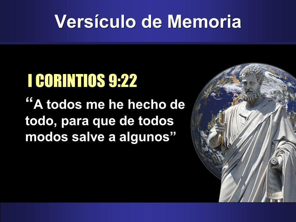Versículo de Memoria I CORINTIOS 9:22 A todos me he hecho de todo, para que de todos modos salve a algunos