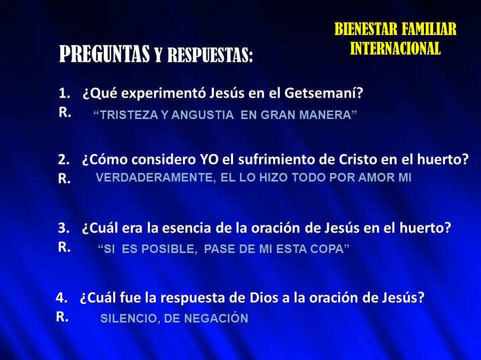 PREGUNTAS Y RESPUESTAS: 1.¿Qué experimentó Jesús en el Getsemaní? R. 2.¿Cómo considero YO el sufrimiento de Cristo en el huerto? R. 3.¿Cuál era la ese