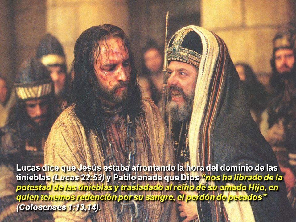 Lucas dice que Jesús estaba afrontando la hora del dominio de las tinieblas (Lucas 22:53) y Pablo añade que Dios nos ha librado de la potestad de las