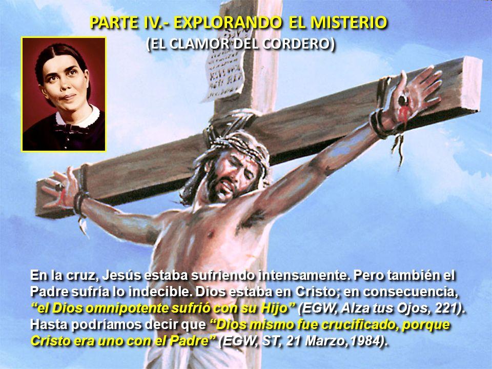 PARTE IV.- EXPLORANDO EL MISTERIO (EL CLAMOR DEL CORDERO) PARTE IV.- EXPLORANDO EL MISTERIO (EL CLAMOR DEL CORDERO) En la cruz, Jesús estaba sufriendo