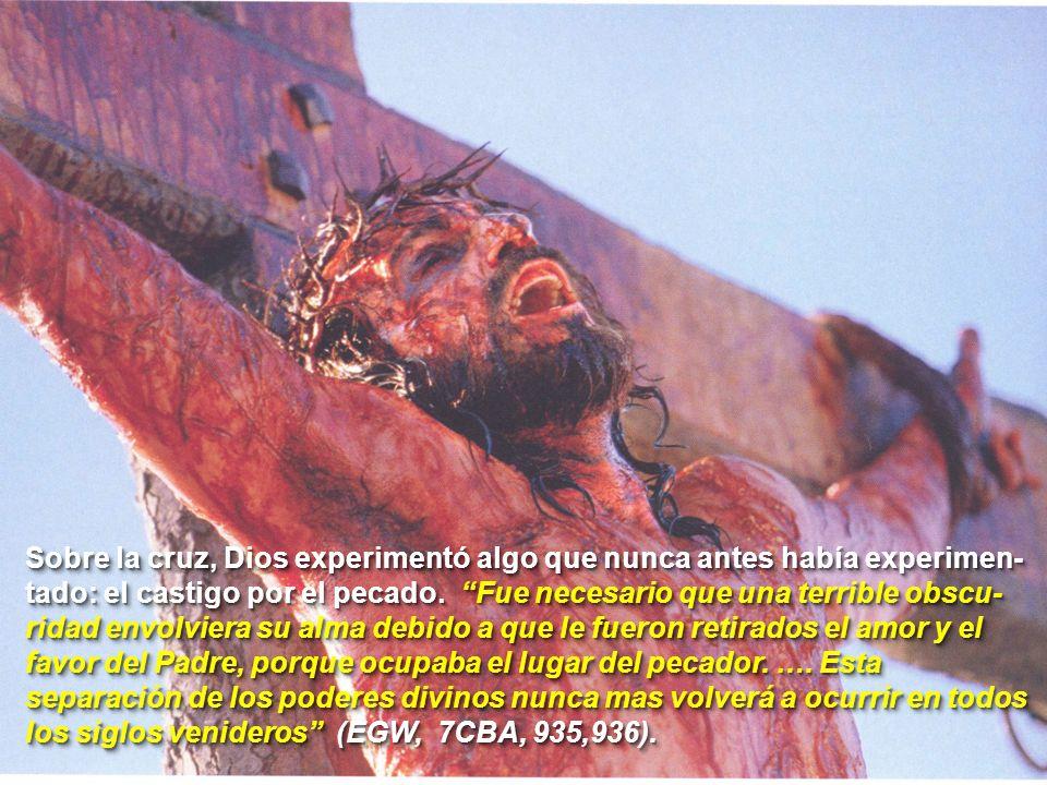 Sobre la cruz, Dios experimentó algo que nunca antes había experimen- tado: el castigo por el pecado. Fue necesario que una terrible obscu- ridad envo
