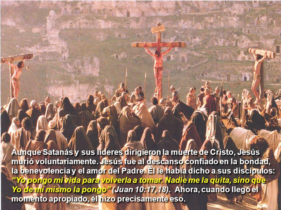 Aunque Satanás y sus líderes dirigieron la muerte de Cristo, Jesús murió voluntariamente. Jesús fue al descanso confiado en la bondad, la benevolencia