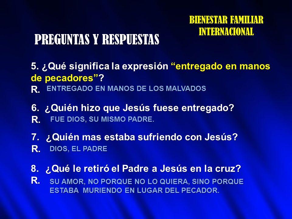 PREGUNTAS Y RESPUESTAS BIENESTAR FAMILIAR INTERNACIONAL 5.¿Qué significa la expresión entregado en manos de pecadores? R. ENTREGADO EN MANOS DE LOS MA
