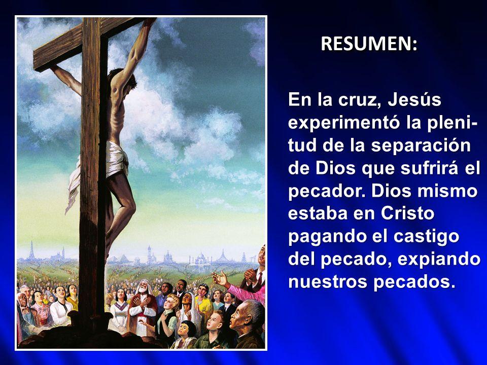 RESUMEN:RESUMEN: En la cruz, Jesús experimentó la pleni- tud de la separación de Dios que sufrirá el pecador. Dios mismo estaba en Cristo pagando el c