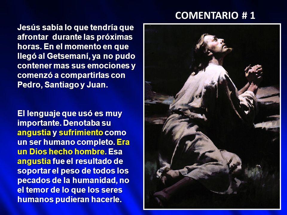 COMENTARIO # 2 La condición emocional y física de Jesús estaba alcan- zando nuevas profundidades de incomodidad y trastorno.