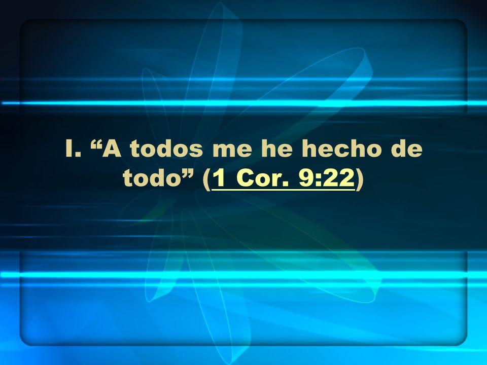 I. A todos me he hecho de todo (1 Cor. 9:22)1 Cor. 9:22