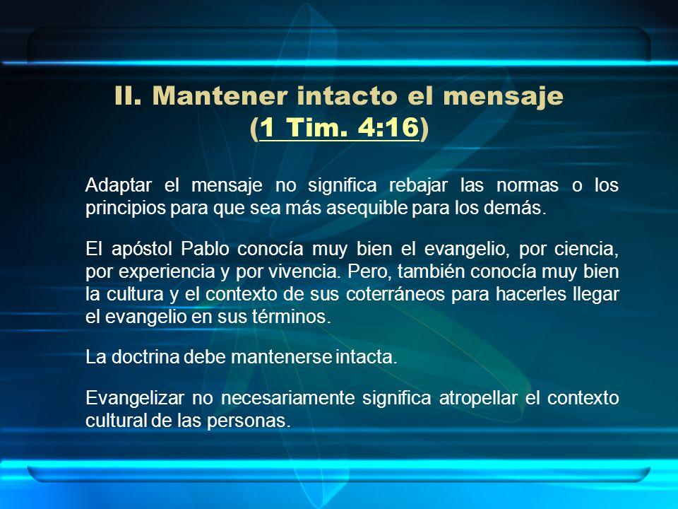 II. Mantener intacto el mensaje (1 Tim. 4:16) 1 Tim. 4:16 Adaptar el mensaje no significa rebajar las normas o los principios para que sea más asequib