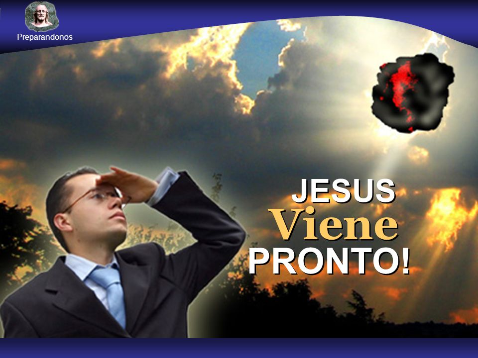 JESUS Viene PRONTO! Preparandonos