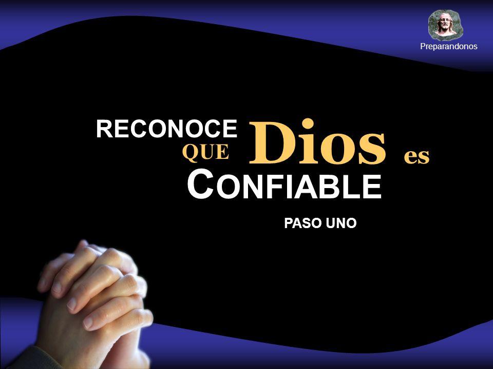 RECONOCE C ONFIABLE PASO UNO Dios es QUE Preparandonos