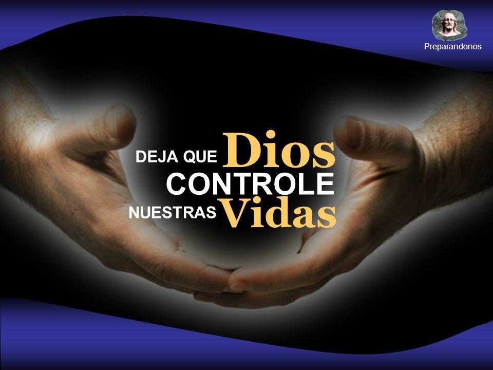 Vidas Dios CONTROLE DEJA QUE NUESTRAS Preparandonos