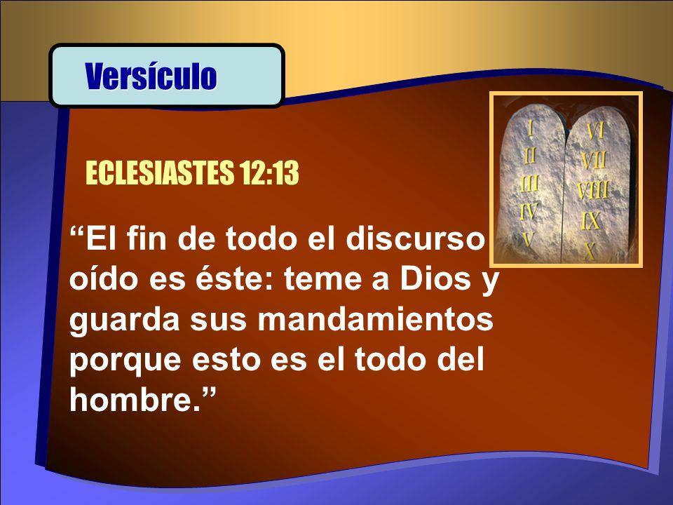El fin de todo el discurso oído es éste: teme a Dios y guarda sus mandamientos porque esto es el todo del hombre. ECLESIASTES 12:13 Versículo