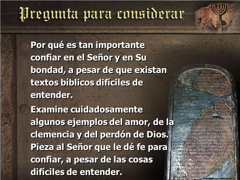 Por qué es tan importante confiar en el Señor y en Su bondad, a pesar de que existan textos bíblicos difíciles de entender. Examine cuidadosamente alg