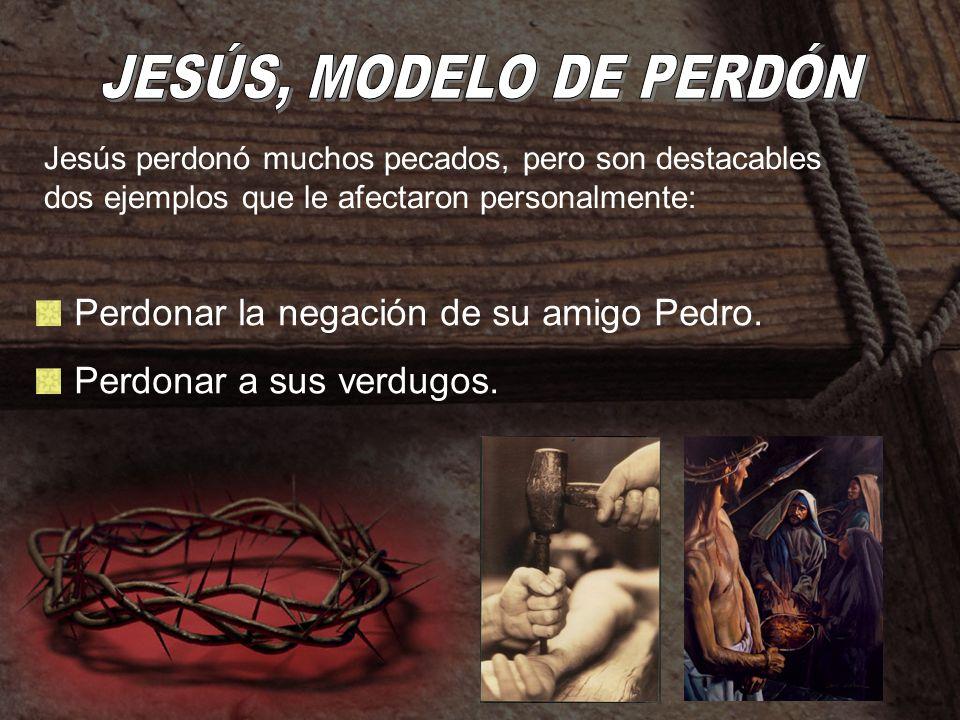 Perdonar la negación de su amigo Pedro. Perdonar a sus verdugos. Jesús perdonó muchos pecados, pero son destacables dos ejemplos que le afectaron pers