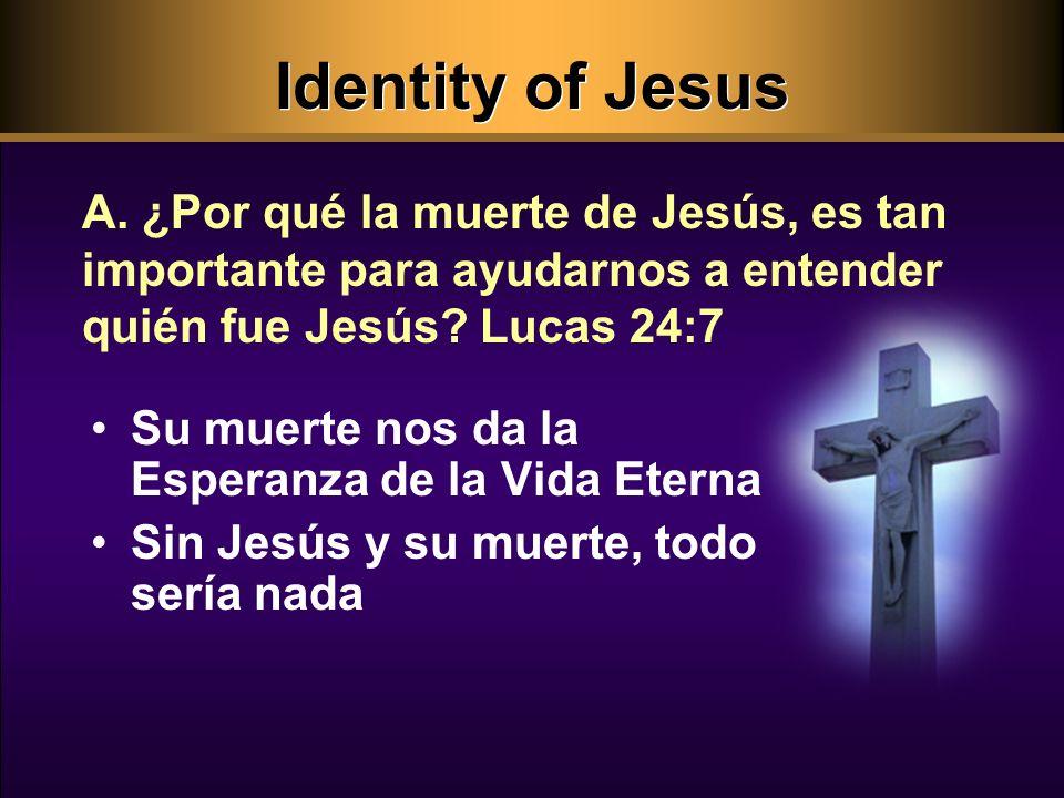 Identity of Jesus Su muerte nos da la Esperanza de la Vida Eterna Sin Jesús y su muerte, todo sería nada A.