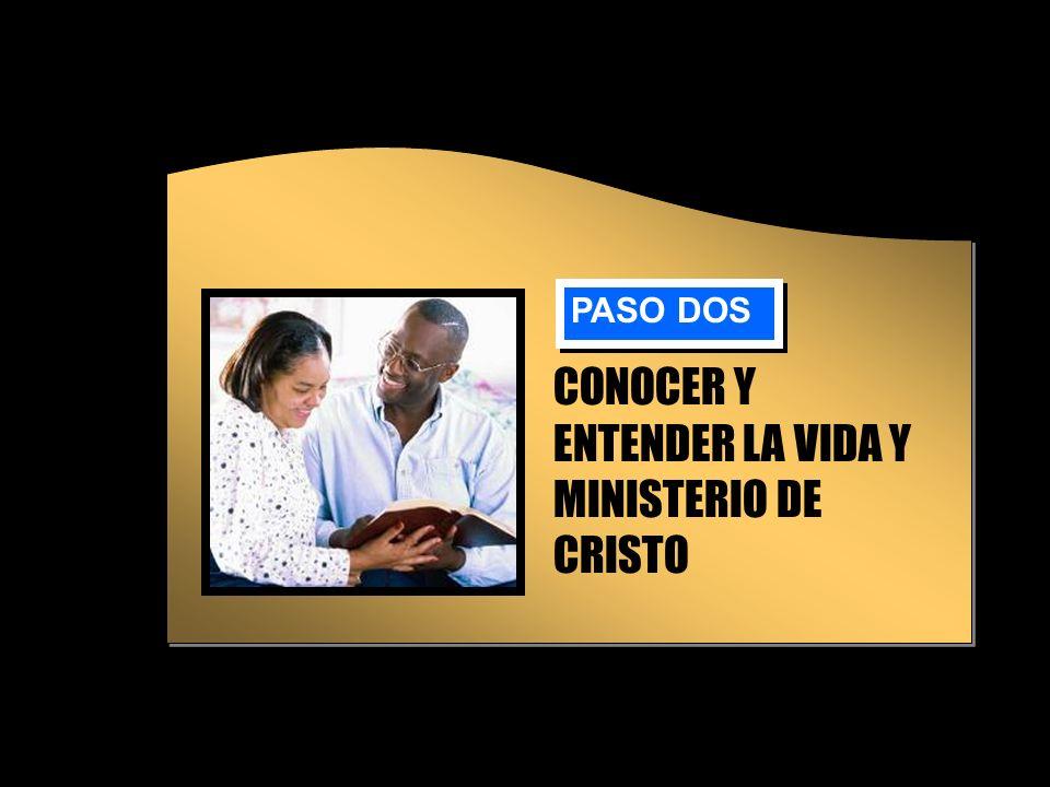 CONOCER Y ENTENDER LA VIDA Y MINISTERIO DE CRISTO PASO DOS