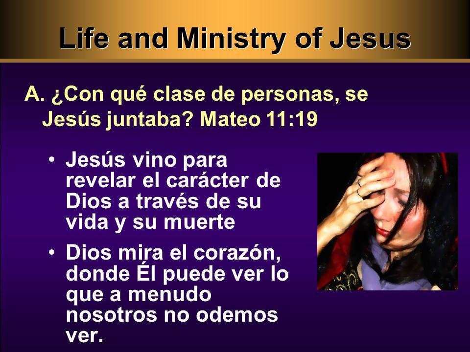 Life and Ministry of Jesus Jesús vino para revelar el carácter de Dios a través de su vida y su muerte Dios mira el corazón, donde Él puede ver lo que a menudo nosotros no odemos ver.
