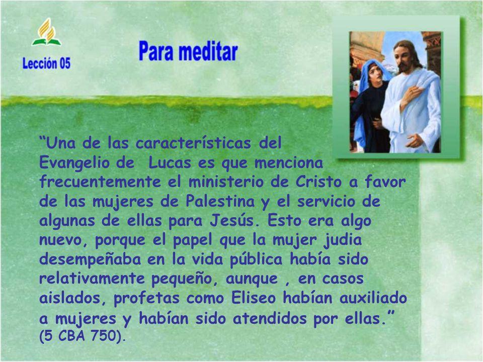 Una de las características del Evangelio de Lucas es que menciona frecuentemente el ministerio de Cristo a favor de las mujeres de Palestina y el serv