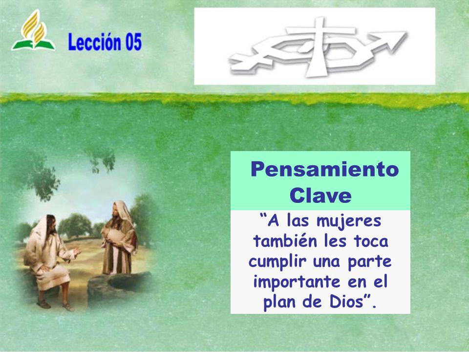 A las mujeres también les toca cumplir una parte importante en el plan de Dios. Pensamiento Clave