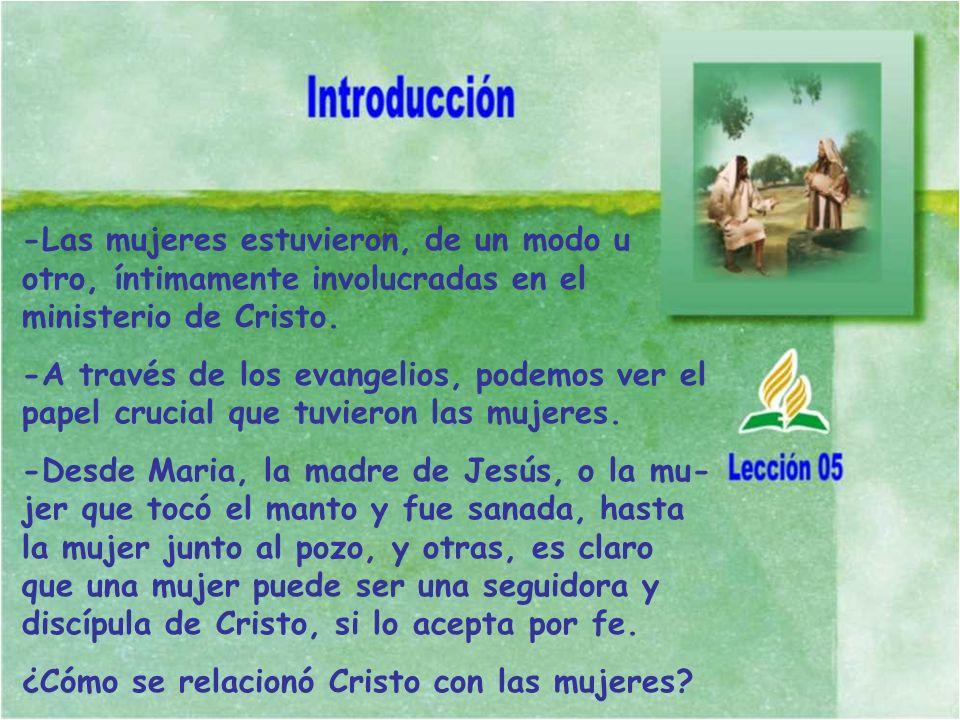 -Las mujeres estuvieron, de un modo u otro, íntimamente involucradas en el ministerio de Cristo. -A través de los evangelios, podemos ver el papel cru