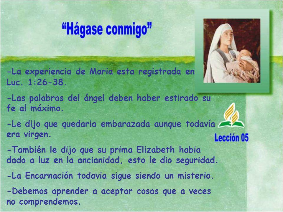 -La experiencia de Maria esta registrada en Luc. 1:26-38. -Las palabras del ángel deben haber estirado su fe al máximo. -Le dijo que quedaria embaraza
