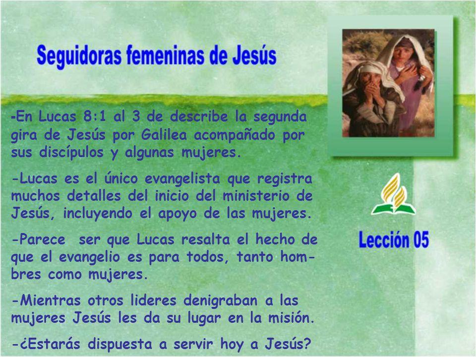 - En Lucas 8:1 al 3 de describe la segunda gira de Jesús por Galilea acompañado por sus discípulos y algunas mujeres. -Lucas es el único evangelista q