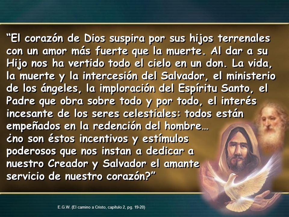 El corazón de Dios suspira por sus hijos terrenales con un amor más fuerte que la muerte. Al dar a su Hijo nos ha vertido todo el cielo en un don. La