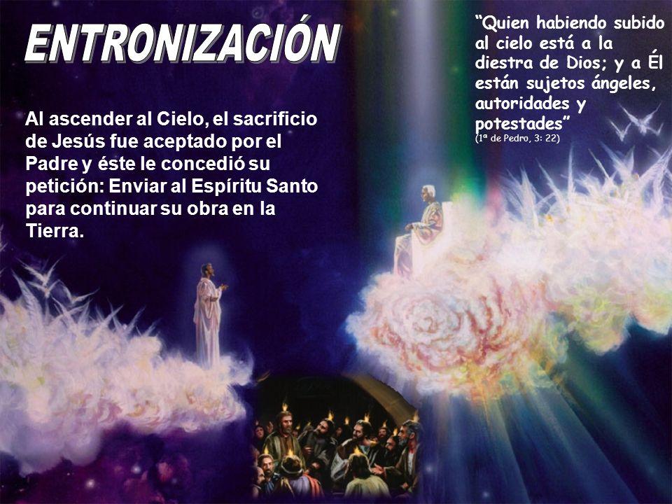 Al ascender al Cielo, el sacrificio de Jesús fue aceptado por el Padre y éste le concedió su petición: Enviar al Espíritu Santo para continuar su obra