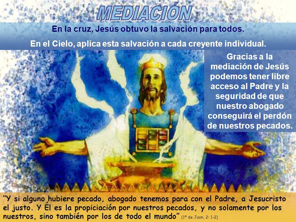 En la cruz, Jesús obtuvo la salvación para todos. En el Cielo, aplica esta salvación a cada creyente individual. Gracias a la mediación de Jesús podem