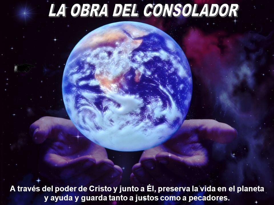 A través del poder de Cristo y junto a Él, preserva la vida en el planeta y ayuda y guarda tanto a justos como a pecadores.