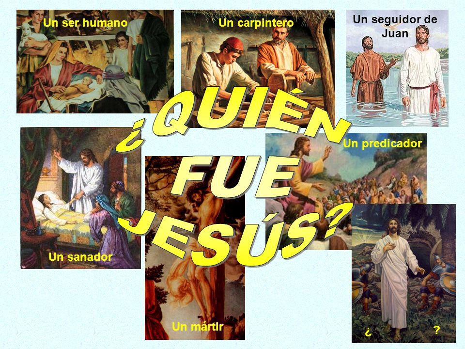 Un ser humanoUn carpintero Un seguidor de Juan Un sanador Un predicador Un mártir ¿ ?