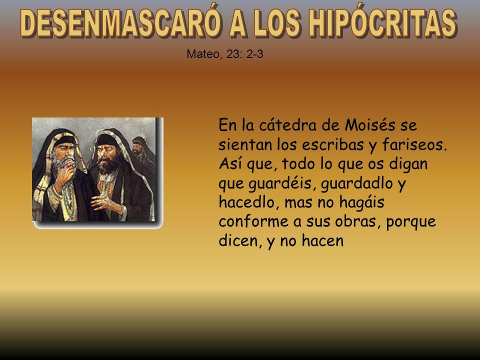 En la cátedra de Moisés se sientan los escribas y fariseos. Así que, todo lo que os digan que guardéis, guardadlo y hacedlo, mas no hagáis conforme a