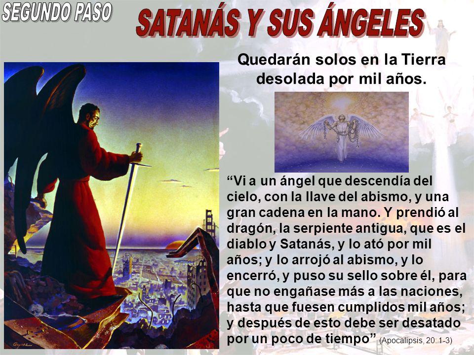 Quedarán solos en la Tierra desolada por mil años. Vi a un ángel que descendía del cielo, con la llave del abismo, y una gran cadena en la mano. Y pre
