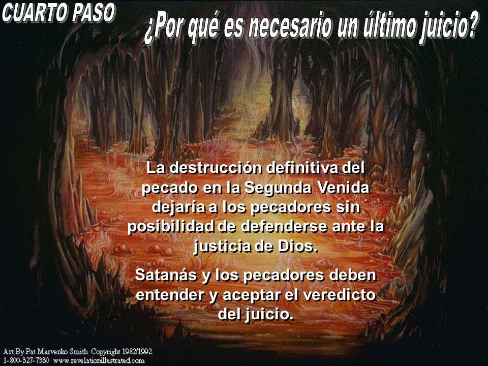 La destrucción definitiva del pecado en la Segunda Venida dejaría a los pecadores sin posibilidad de defenderse ante la justicia de Dios. Satanás y lo