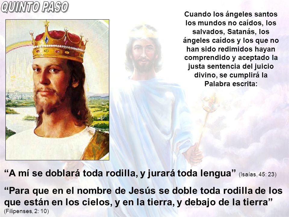 A mí se doblará toda rodilla, y jurará toda lengua (Isaías, 45: 23) Para que en el nombre de Jesús se doble toda rodilla de los que están en los cielo